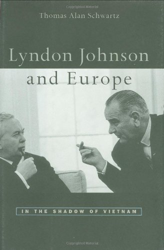Lyndon Johnson and Europe: In the Shadow of Vietnam - Thomas Alan Schwartz