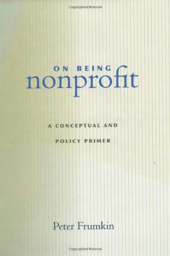 On Being Nonprofit: A Conceptual and Policy Primer - Peter Frumkin