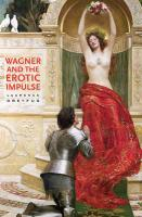 Wagner and the Erotic Impulse