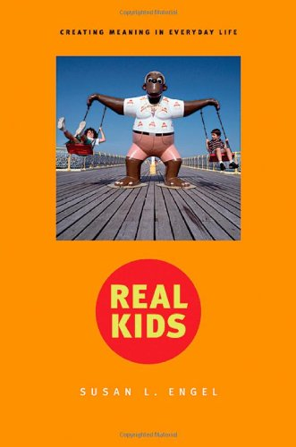 Real Kids: Creating Meaning in Everyday Life - Susan L. Engel