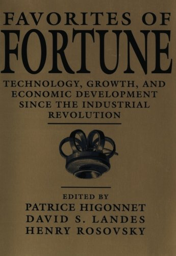 Favorites of Fortune: Technology, Growth, and Economic Development since the Industrial Revolution - Patrice L.-R. Higonnet; David S. Landes; Henry Rosovsky