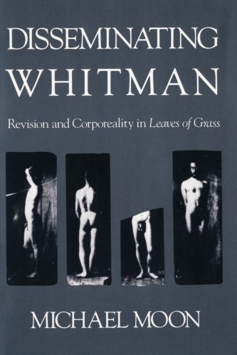 Disseminating Whitman: Revision and Corporeality in Leaves of Grass - Michael Moon