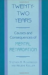 Twenty-Two Years: Causes and Consequences of Mental Retardation