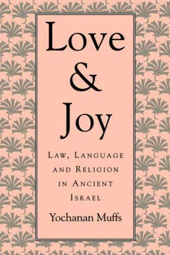 Love and Joy: Law, Language, and Religion in Ancient Israel (Jewish Theological Seminary of America) - Yochanan Muffs; Thorkild Jacobsen