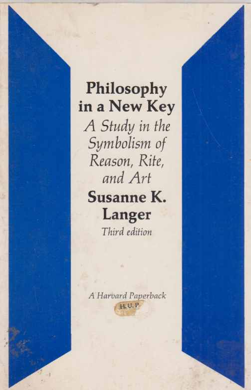 Philosophy in a New Key. A Study in the Symbolism of Reason, Rite, and Art. Third Edition. Harvard Paperback; 17. - Langer, Susanne K