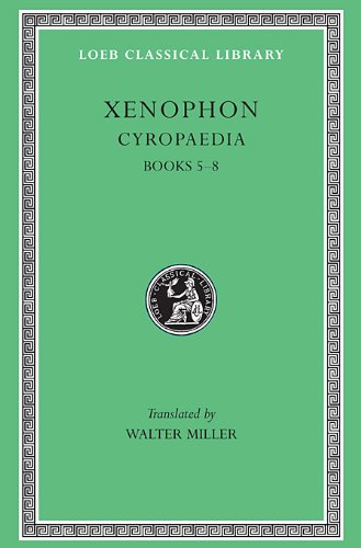 Xenophon, VI, Cyropaedia: Books 5-8 (Loeb Classical Library) - Xenophon