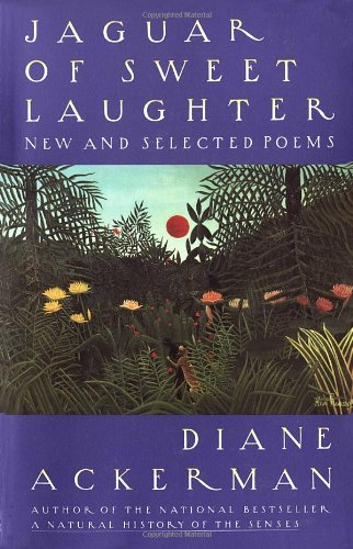Jaguar of Sweet Laughter: New and Selected Poems - Diane Ackerman