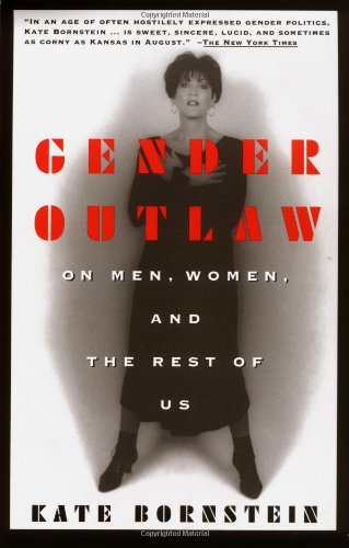 Gender Outlaw: On Men, Women and the Rest of Us - Kate Bornstein