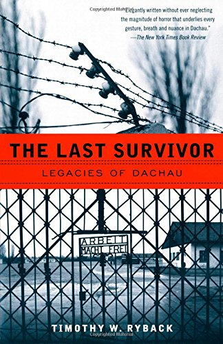 The Last Survivor: Legacies of Dachau - Timothy W. Ryback