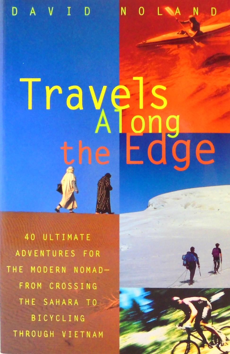 Travels Along the Edge: 40 Ultimate Adventures for the Modern Nomad--From Crossing the Sahara to Bicycling Through Vietnam - Noland, David