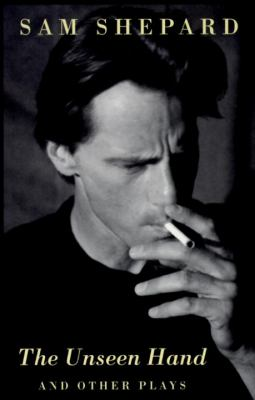 The Unseen Hand : And Other Plays - Sam Shepard