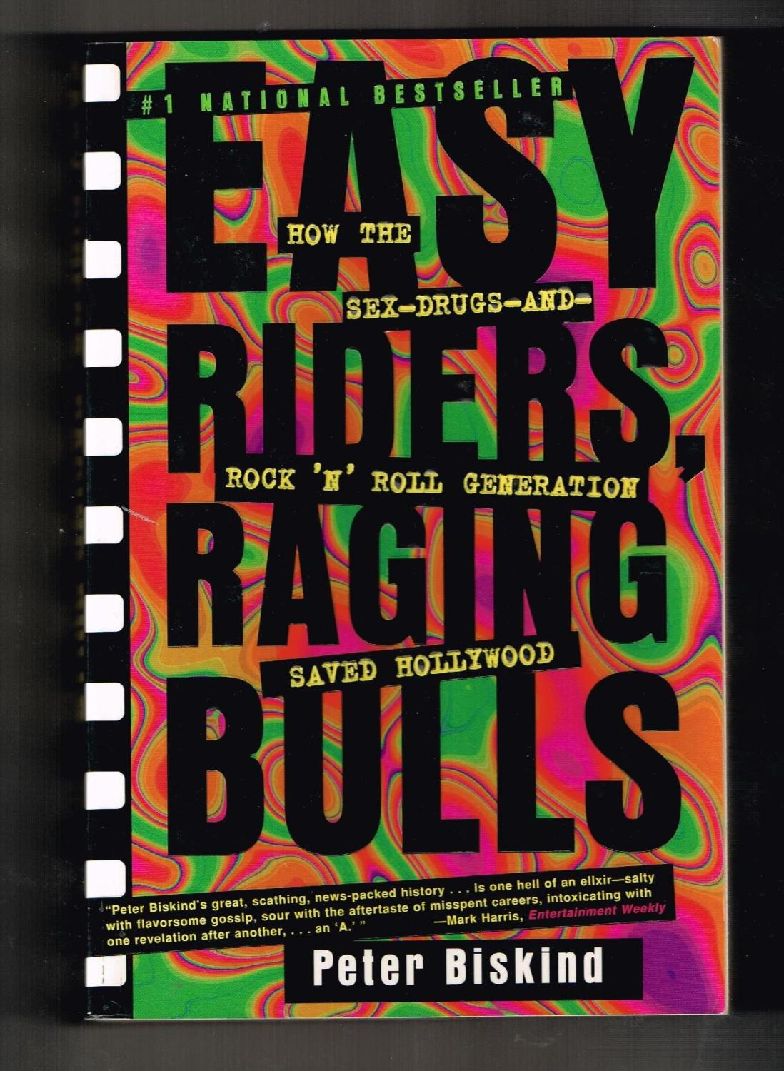Easy Riders, Raging Bulls: How the Sex-Drugs-and-Rock 'N' Roll Generation Saved Hollywood - Biskind, Peter