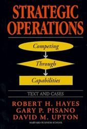 Strategic Operations: Competing Through Capabilities