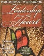 Leadership from the Heart: Learning to Lead with Love and Skill