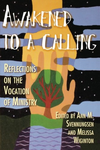 Awakened to a Calling: Reflections on the Vocation of Ministry - Melissa Wiginton; Ann Svennungsen
