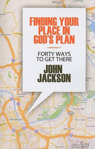 Finding Your Place in God's Plan: Forty Ways to Get There - John Jackson