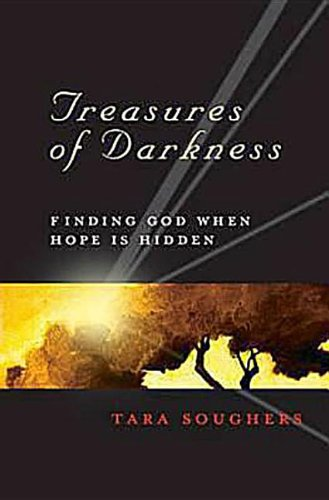 Treasures of Darkness: Finding God When Hope is Hidden - Tara Soughers