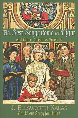 The Best Songs Come at Night: And Other Christmas Proverbs - J. Ellsworth Kalas