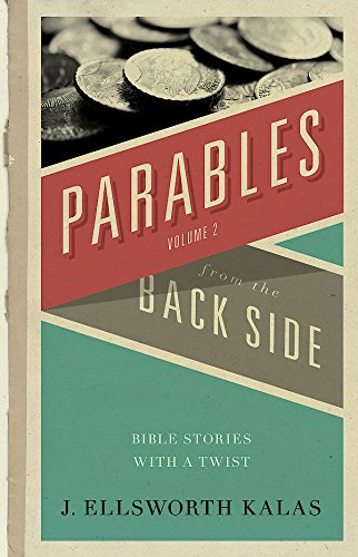 Parables from the Back Side Volume 2: Bible Stories With A Twist - J. Ellsworth Kalas