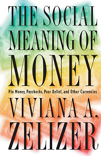 The Social Meaning of Money: Pin Money, Paychecks, Poor Relief, and Other Currencies - Viviana A. Zelizer