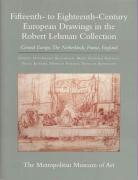 The Robert Lehman Collection at the Metropolitan Museum of Art, Volume VII: Fifteenth- To Eighteenth-Century European Drawings: Central Europe, the Ne