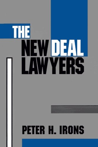 The New Deal Lawyers - Peter H. Irons