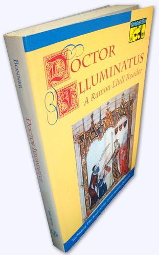 Doctor Illuminatus. A Ramon Llull Reader. Edited and Translated by Anthony Bonner with a new translation of The Book of the Lover and the Beloved by Eve Bronner. - Bonner, Anthony (Editor)