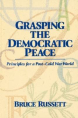 Grasping the Democratic Peace : Principles for a Post-Cold War World - Bruce M. Russett