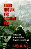 Being Muslim the Bosnian Way: Identity and Community in a Central Bosnian Village