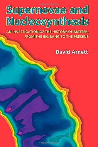 Supernovae and Nucleosynthesis (Princeton Series in Astrophysics) - David Arnett