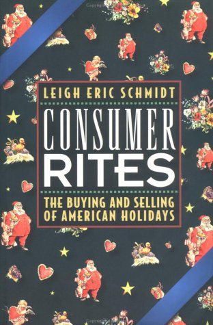 Consumer Rites: The Buying and Selling of American Holidays - Leigh Eric Schmidt