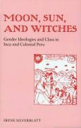 Moon, Sun and Witches: Gender Ideologies and Class in Inca and Colonial Peru