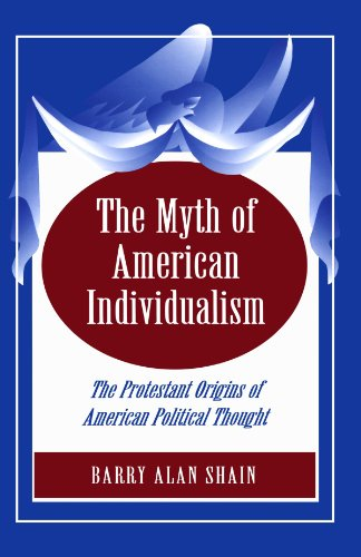 The Myth of American Individualism - Shain, Barry Alan