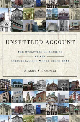 Unsettled Account: The Evolution of Banking in the Industrialized World since 1800 (The Princeton Economic History of the Western World) - Richard S. Grossman