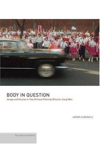Body in Question: Image and Illusion in Two Chinese Films by Director Jiang Wen (Tang Center Lecture) - Jerome Silbergeld