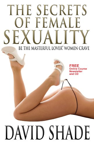 The Secrets Of Female Sexuality Be The Masterful Lover Women Crave - David Shade