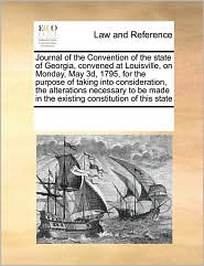 Journal of the Convention of the State of Georgia, Convened at Louisville, on Monday, May 3D, 1795, for the Purpose of Taking Into Consideration, the