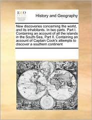 New Discoveries Concerning the World, and Its Inhabitants. in Two Parts. Part I. Containing an Account of All the Islands in the South-Sea, Part II. C