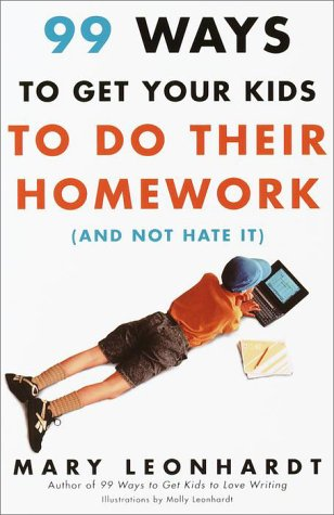 99 Ways to Get Your Kids To Do Their Homework (And Not Hate It) - Mary Leonhardt