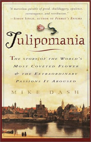 Tulipomania : The Story of the World's Most Coveted Flower & the Extraordinary Passions It Aroused - Mike Dash