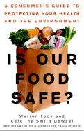Is Our Food Safe?: A Consumer's Guide to Protecting Your Health and the Environment