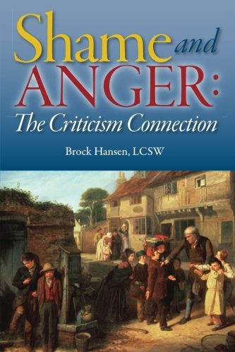 Shame and Anger: The Criticism Connection - Brock Hansen