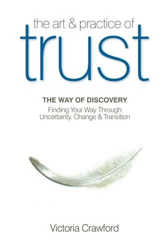 The Art  &  Practice of Trust: Finding Your Way Through Uncertainty, Change  &  Transition - Victoria Crawford