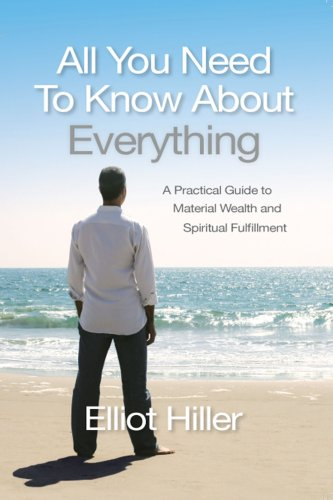 All You Need to Know about Everything: A Practical Guide to Material Wealth and Spiritual Fulfillment - Elliot Hiller