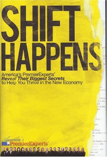 Shift Happens: America's Premier Experts Reveal Their Biggest Secrets to Help You Thrive in the New Economy - America's Premier Experts ; JW Dicks; Nick Nanton; Mitch Levin