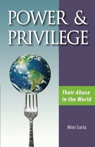 POWER and PRIVILEGE - Their Abuse in the world - Mini Sarla