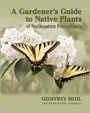 A Gardener's Guide to Native Plants of Northeastern Pennsylvania