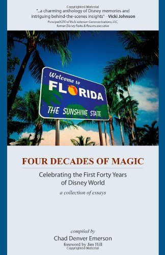 Four Decades of Magic: Celebrating the First Forty Years of Disney World - Chad Denver Emerson