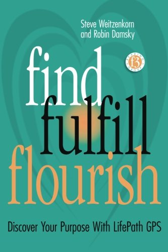 Find Fulfill Flourish: Discover Your Purpose With LifePath GPS - Steve Weitzenkorn; Robin Damsky