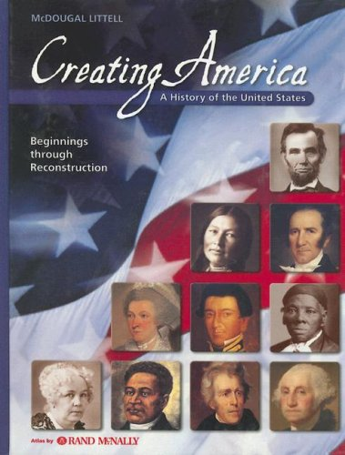 Creating America: Beginnings through Reconstruction: Student Edition ? 2005 2005 - MCDOUGAL LITTEL